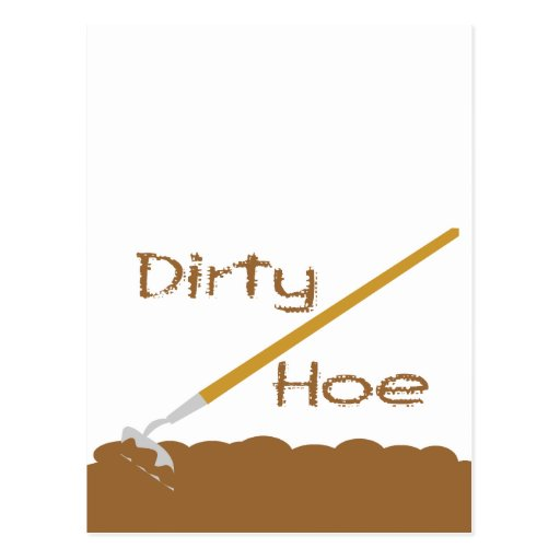 Dirty hoe post cards