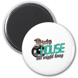 Dirty HOUSE MUSIC all night long 2 Inch Round Magnet