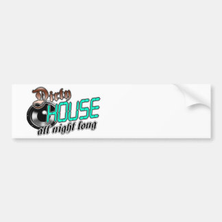 Dirty HOUSE MUSIC all night long Bumper Sticker