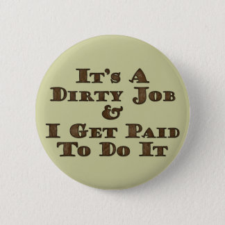 Dirty Job Pinback Button