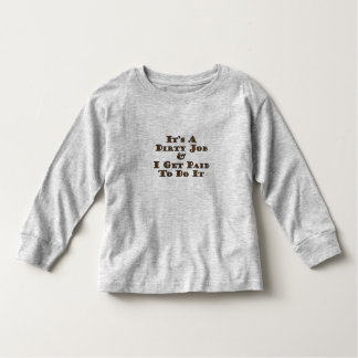 Dirty Job Toddler T-shirt
