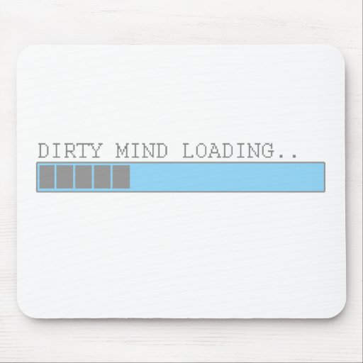 Dirty mind loading funny men boys and girls humor mouse pads