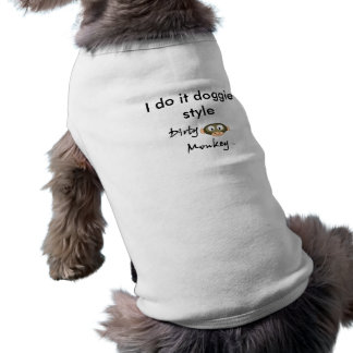 Dirty Monkey, I do it doggie style Pet T Shirt