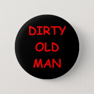 dirty old ,man pinback button