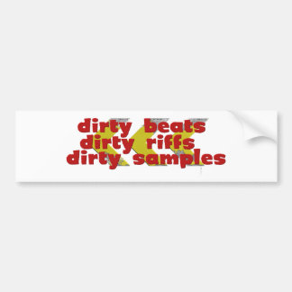 Dirty Riffs, Dirty Beats, Dirty Samples Bumper Sticker