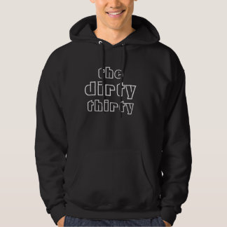 dirty, thirty, the hoodie