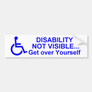 DISABILITY NOT VISIBLE... Get Over Yourself Bumper Sticker