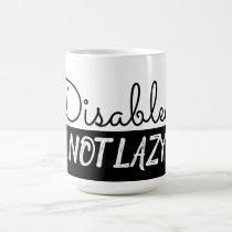 Disabled. Not Lazy. Coffee Mug. Coffee Mug