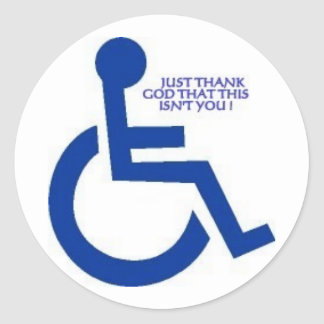 disabled sign JUST THANK GOD....v.2 Classic Round Sticker