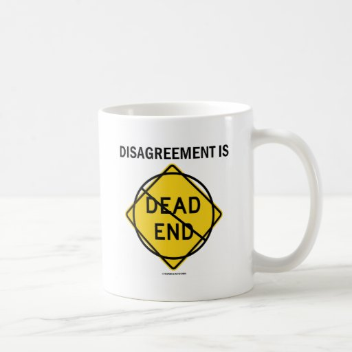 Disagreement Is No Dead End (Signage Attitude) Coffee Mugs