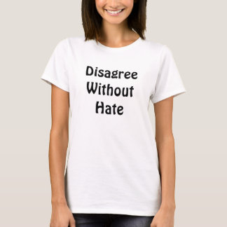 DisagreeWithout Hate T-Shirt