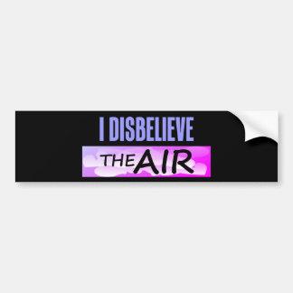 Disbelieve The Air Bumper Sticker