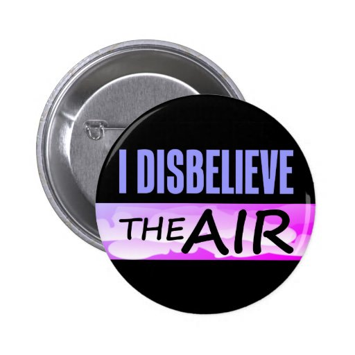 Disbelieve The Air Pinback Buttons