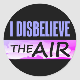Disbelieve The Air Classic Round Sticker