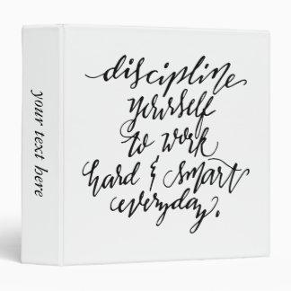 Discipline Yourself to Work Hard & Smart Everyday 3 Ring Binder