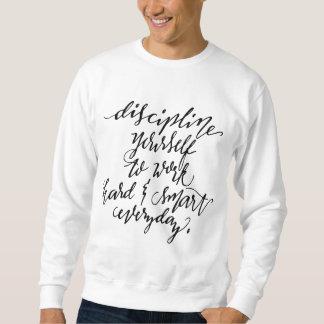 Discipline Yourself to Work Hard & Smart Everyday Pullover Sweatshirt