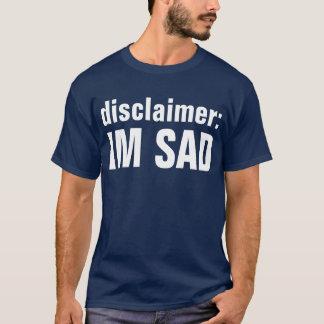disclaimer im sad 2 T-Shirt
