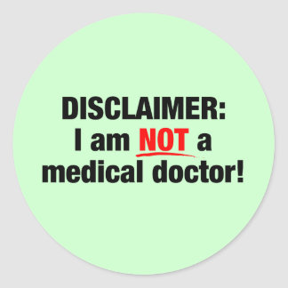 Disclaimer: Not a Doctor! Classic Round Sticker