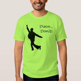 Disco Don't T-Shirt
