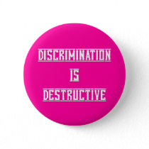 Discrimination Is Destructive Button
