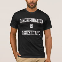Discrimination Is Destructive BW T-Shirt