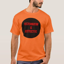 Discrimination Is Destructive T-Shirt