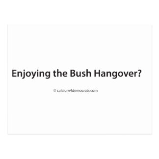 ¿Disfrutar de la resaca de Bush? Tarjeta Postal