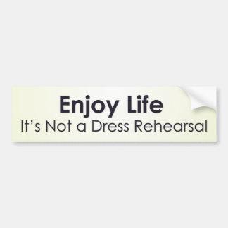 Disfrute de la vida; no es un ensayo general etiqueta de parachoque