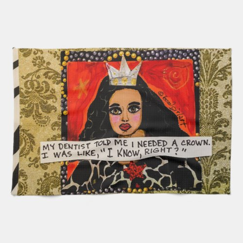 Dish towel_ my dentist told me I needed a crown an Kitchen Towel