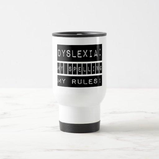 Dislexia: ¡Mi deletreo mis reglas!  Disléxico Taza De Viaje