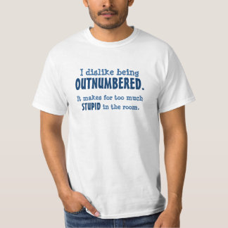 Dislike Being Outnumbered Shirt