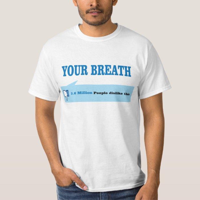 Dislike your breath. T-Shirt