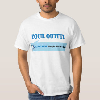 Dislike your outfit. t shirt