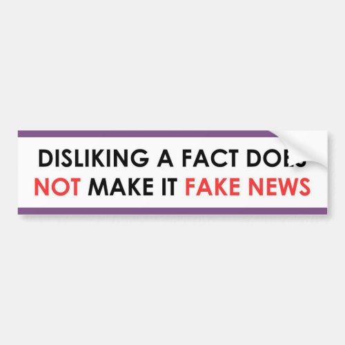 Disliking a fact not fake news bumper sticker