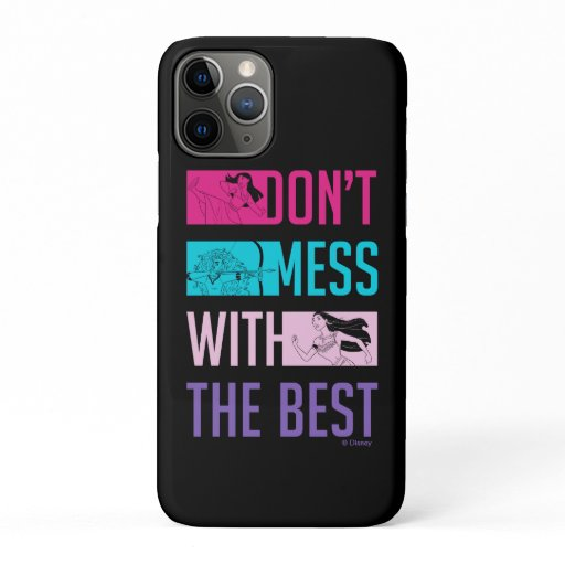 """Disney Princess """"Don't Mess With The Best"""" iPhone 11 Pro Case"""