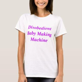 Disobedient Baby Making Machine T-shirt (White)