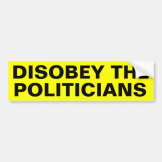 Disobey The Politicians Bumper Sticker