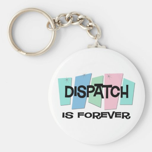 Dispatch Is Forever Key Chains