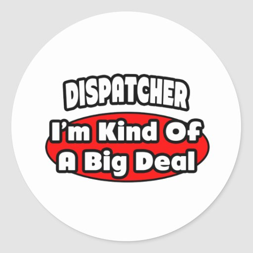 Dispatcher ... Big Deal Round Sticker