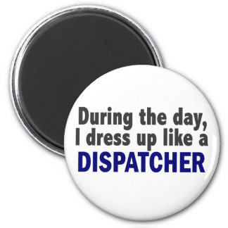 Dispatcher During The Day 2 Inch Round Magnet