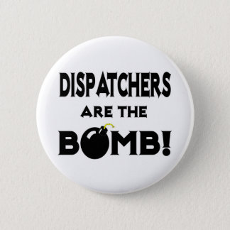 Dispatchers Are The Bomb! Pinback Button