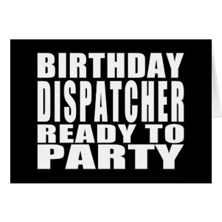 Dispatchers : Birthday Dispatcher Ready to Party Card