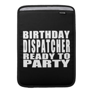 Dispatchers : Birthday Dispatcher Ready to Party MacBook Sleeves