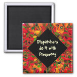 Dispatchers do it with frequency 2 inch square magnet