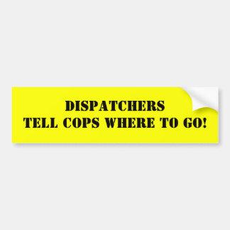 DISPATCHERS TELL COPS WHERE TO GO! BUMPER STICKER