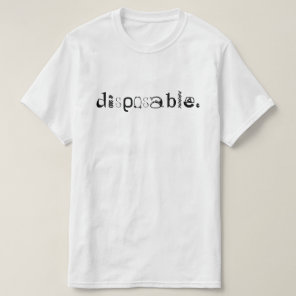 disposable. T-Shirt