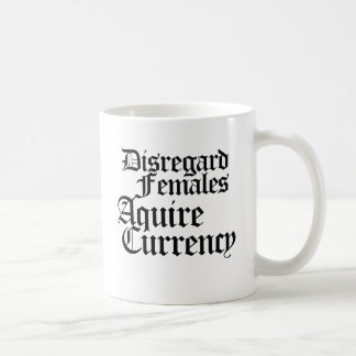Disregard females acquire currency coffee mug
