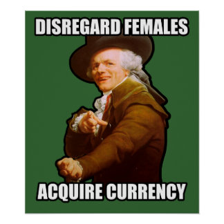 Disregard Females Acquire Currency Poster $24.95
