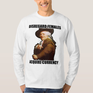 Disregard Females Acquire Currency Shirt