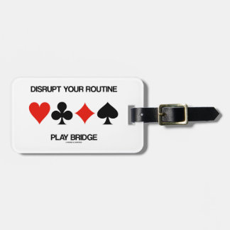 Disrupt Your Routine Play Bridge (Four Card Suits) Tag For Luggage